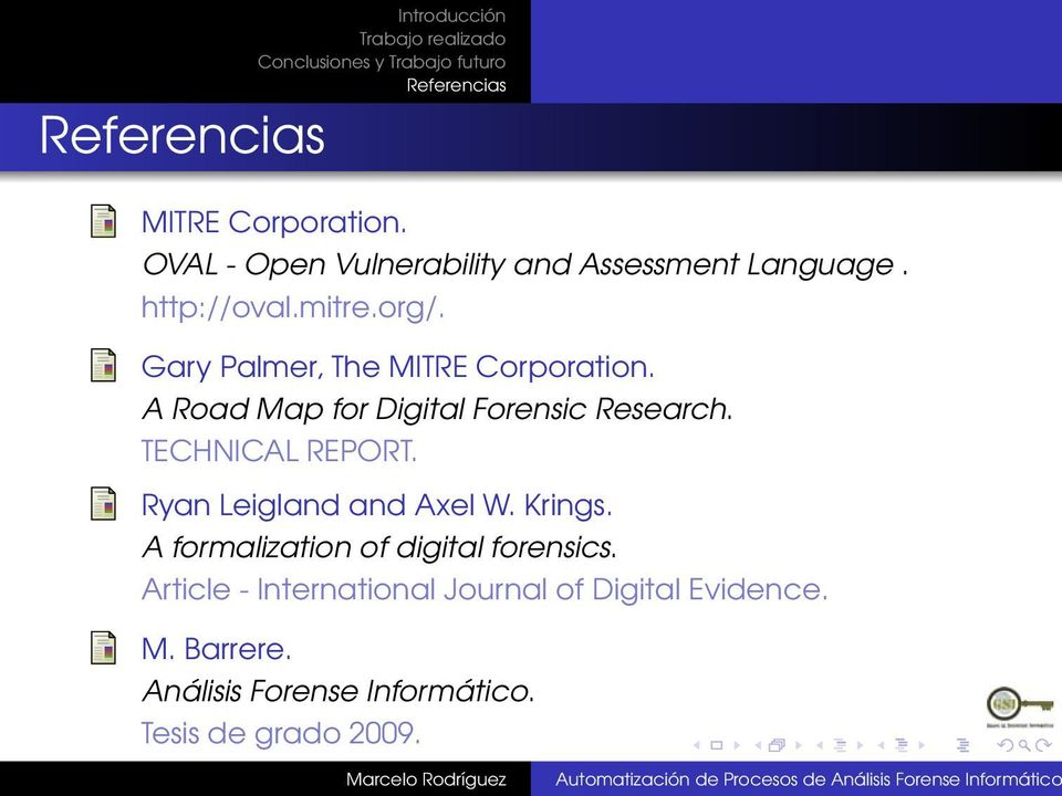 Ryan Leigland and Axel W. Krings. A formalization of digital forensics.