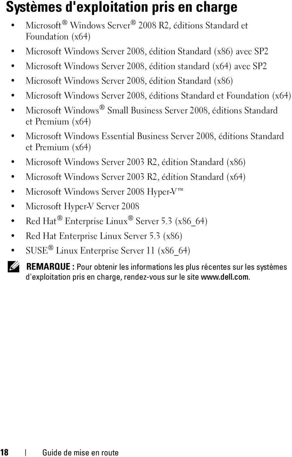 Server 2008, éditions Standard et Premium (x64) Microsoft Windows Essential Business Server 2008, éditions Standard et Premium (x64) Microsoft Windows Server 2003 R2, édition Standard (x86) Microsoft