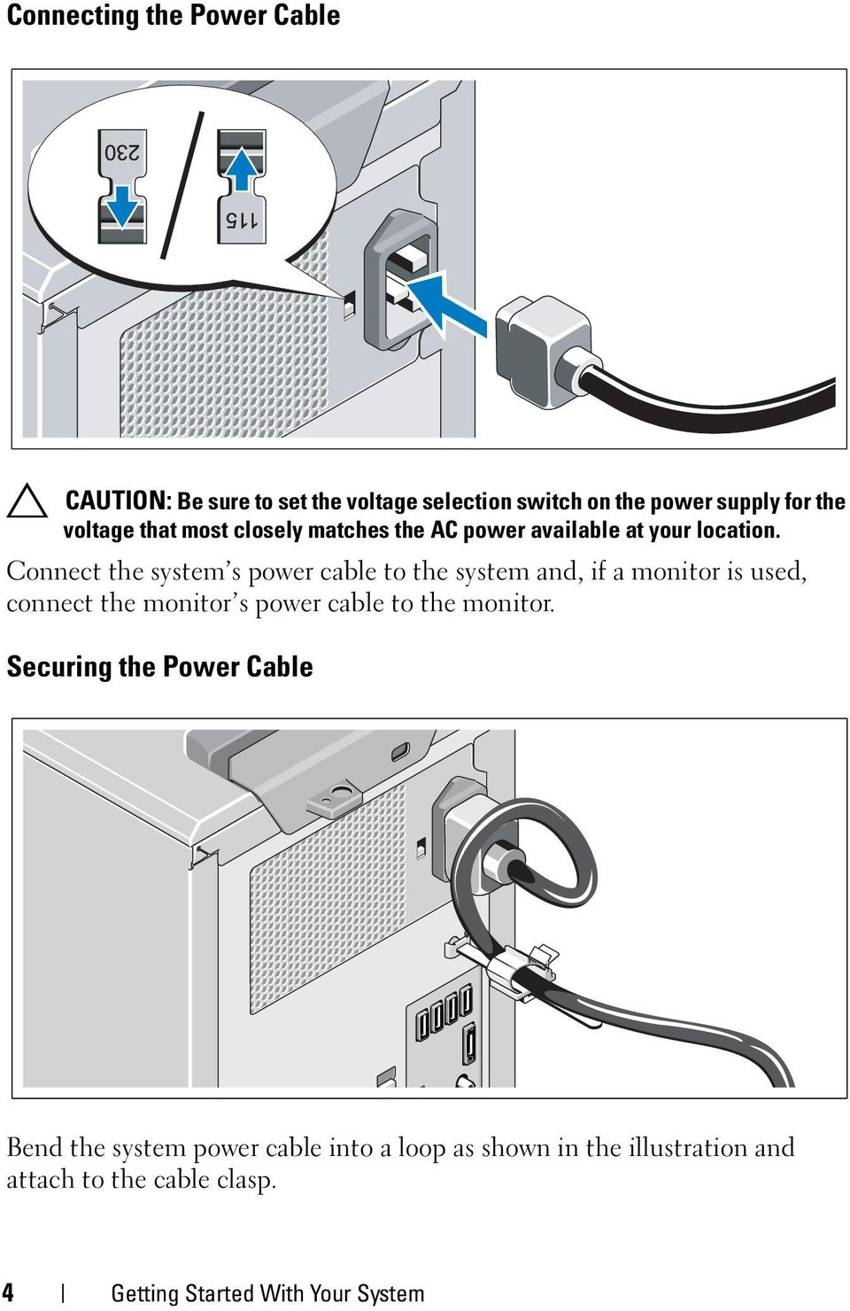 Connect the system s power cable to the system and, if a monitor is used, connect the monitor s power cable to the