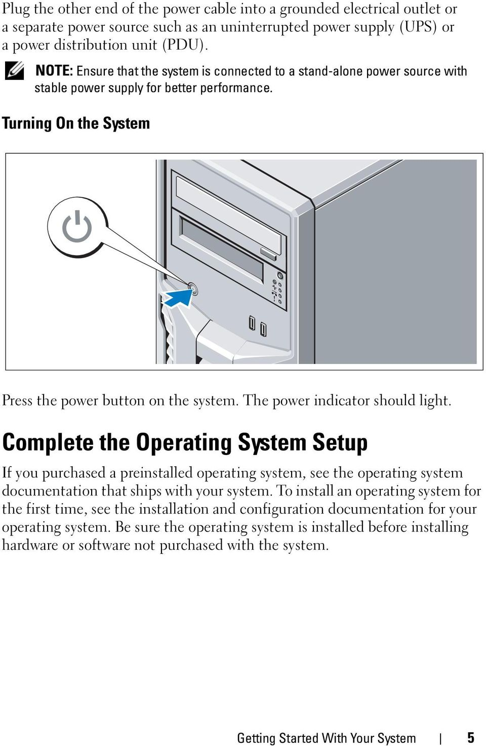 The power indicator should light. Complete the Operating System Setup If you purchased a preinstalled operating system, see the operating system documentation that ships with your system.