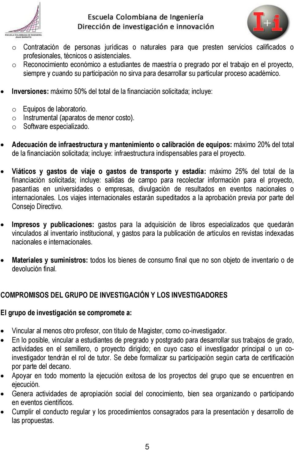 Inversiones: máximo 50% del total de la financiación solicitada; incluye: o Equipos de laboratorio. o Instrumental (aparatos de menor costo). o Software especializado.