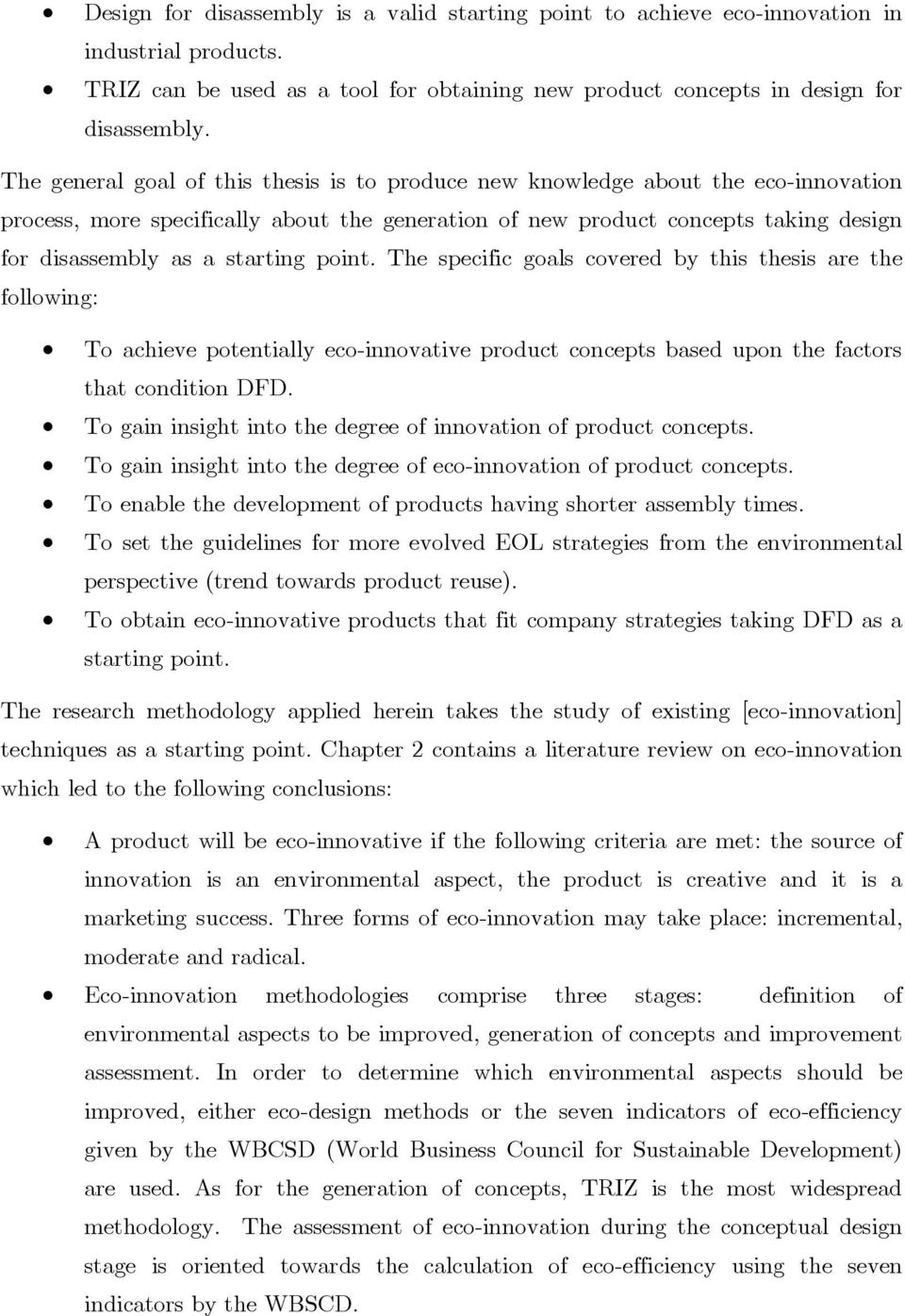 starting point. The specific goals covered by this thesis are the following: To achieve potentially eco-innovative product concepts based upon the factors that condition DFD.