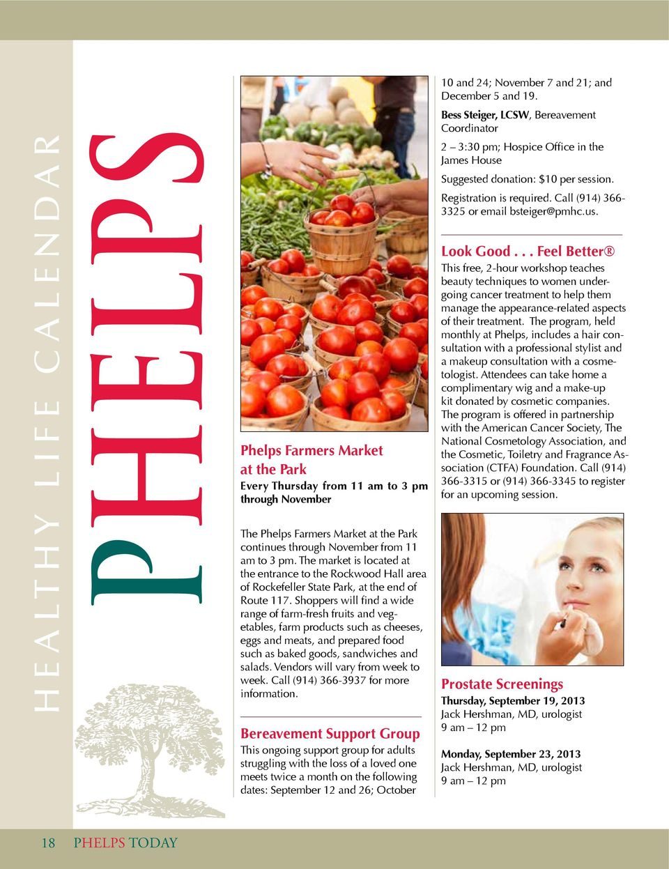 healthy life calendar PHELPS Phelps Farmers Market at the Park Every Thursday from 11 am to 3 pm through November The Phelps Farmers Market at the Park continues through November from 11 am to 3 pm.