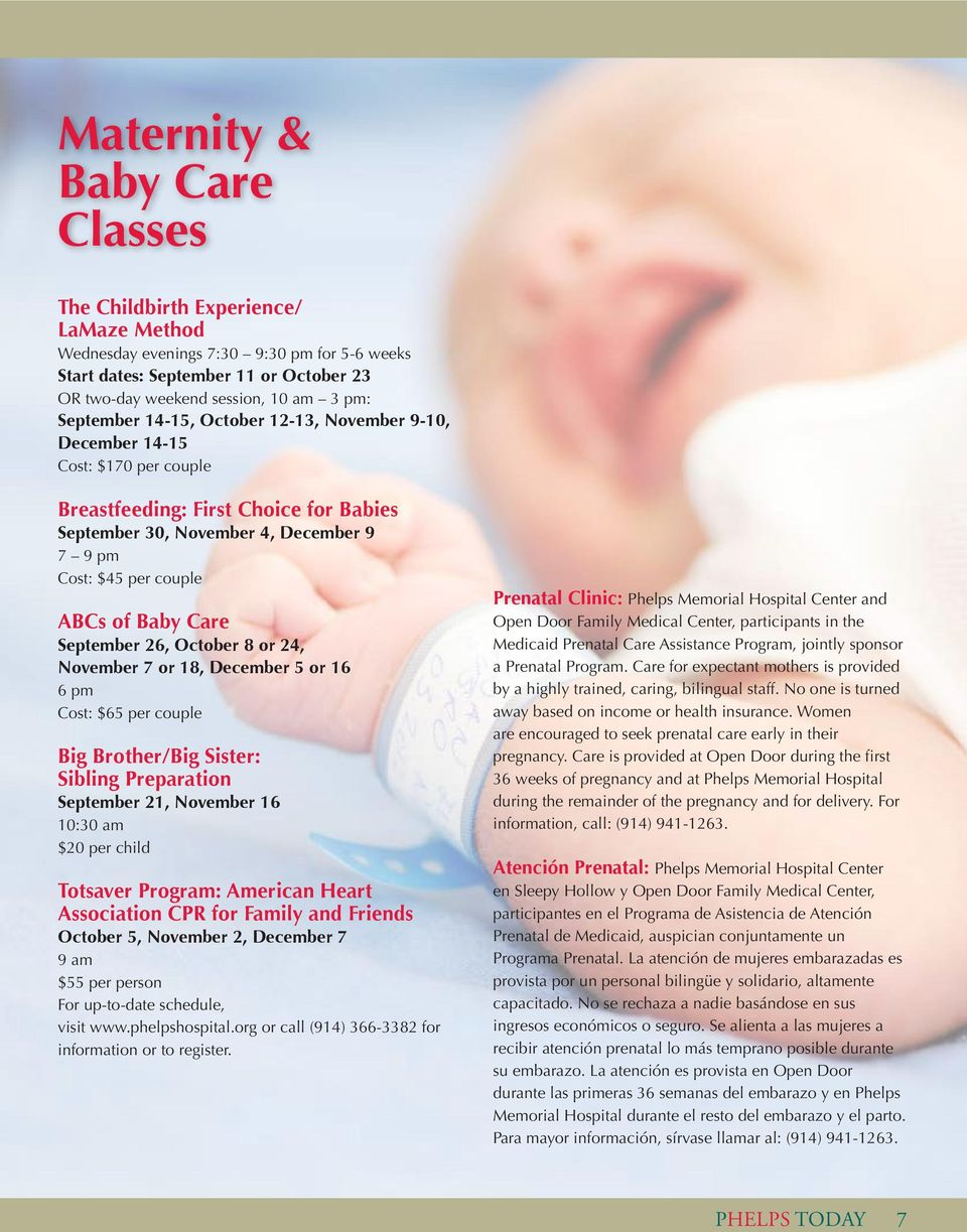Baby Care September 26, October 8 or 24, November 7 or 18, December 5 or 16 6 pm Cost: $65 per couple Big Brother/Big Sister: Sibling Preparation September 21, November 16 10:30 am $20 per child
