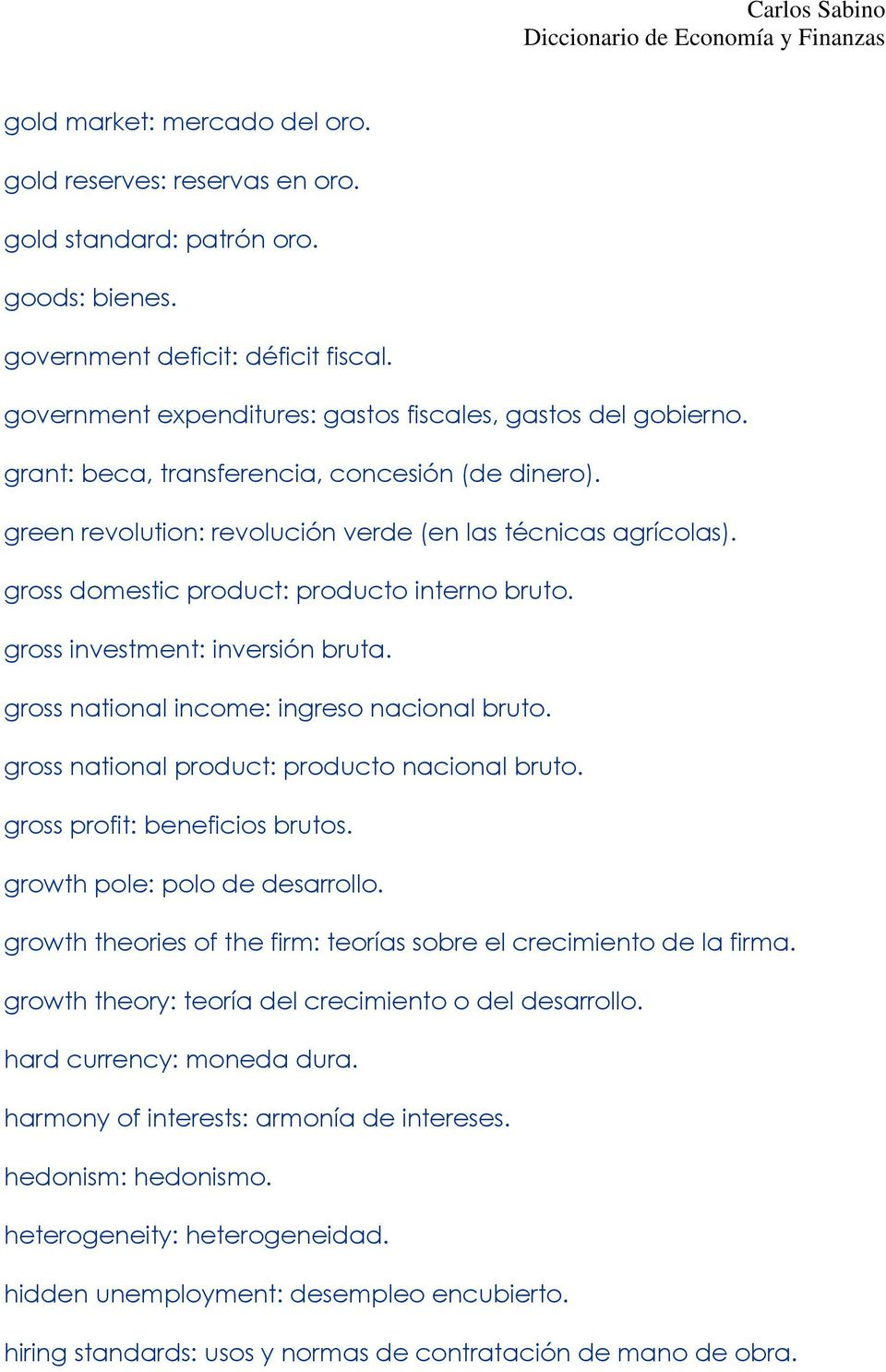 gross domestic product: producto interno bruto. gross investment: inversión bruta. gross national income: ingreso nacional bruto. gross national product: producto nacional bruto.