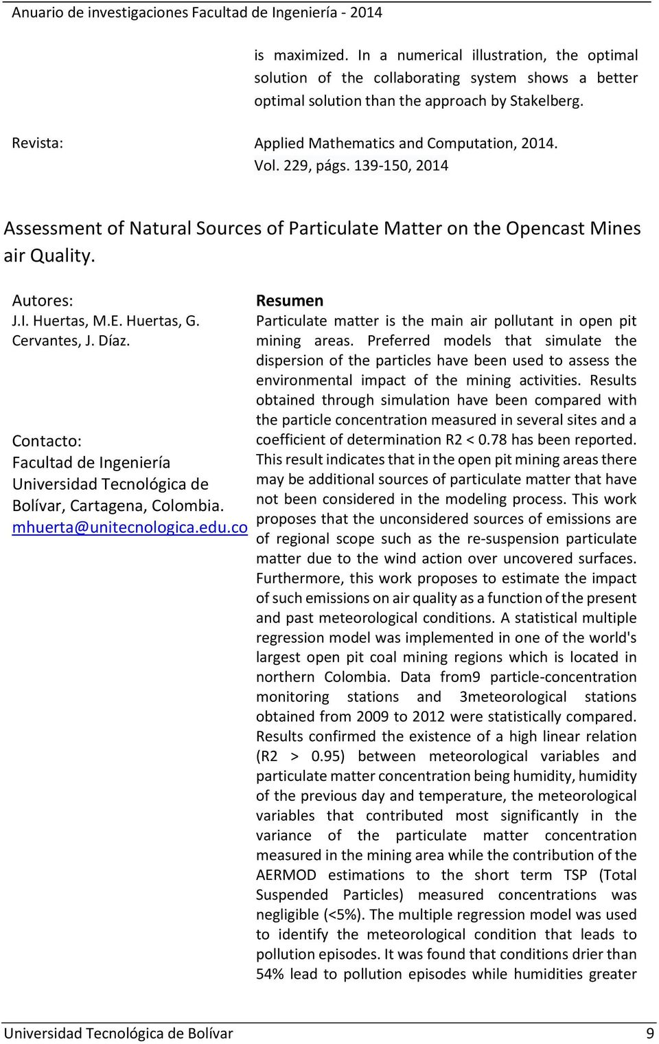 Huertas, G. Cervantes, J. Díaz. Universidad Tecnológica de Bolívar, Cartagena, Colombia. mhuerta@unitecnologica.edu.co Particulate matter is the main air pollutant in open pit mining areas.