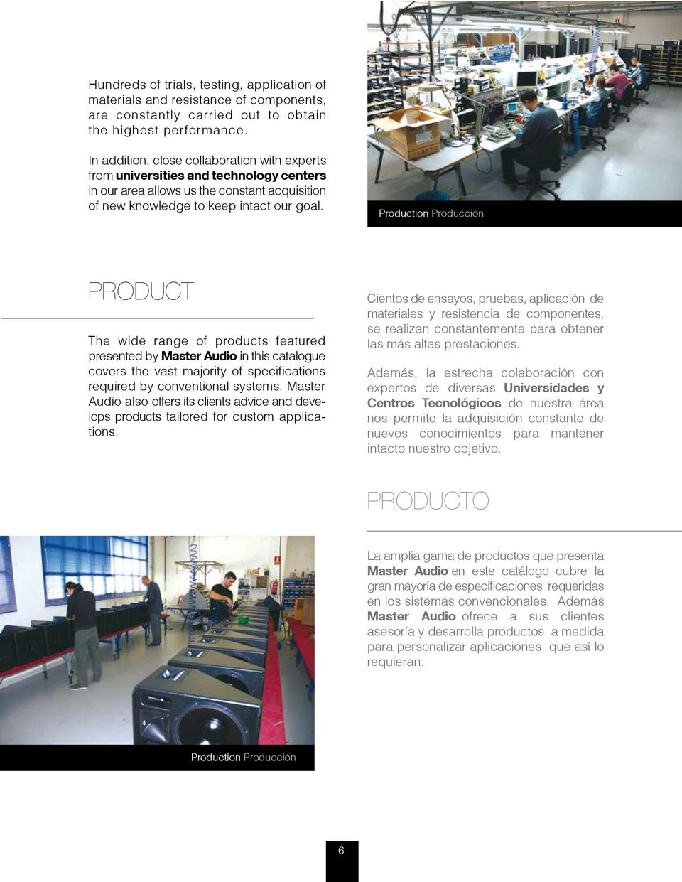 Production Producción PRODUCT The wide range of products featured presented by Master Audio in this catalogue covers the vast majority of specifications required by conventional systems.