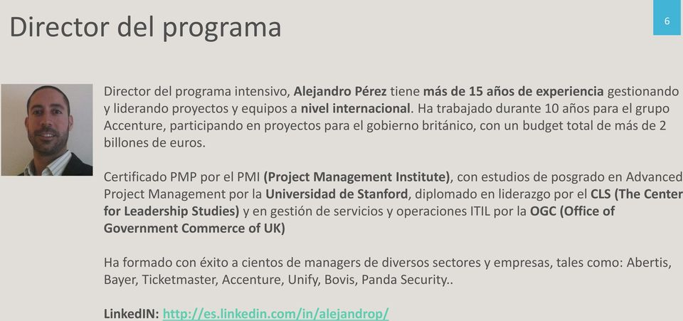 Certificado PMP por el PMI (Project Management Institute), con estudios de posgrado en Advanced Project Management por la Universidad de Stanford, diplomado en liderazgo por el CLS (The Center for
