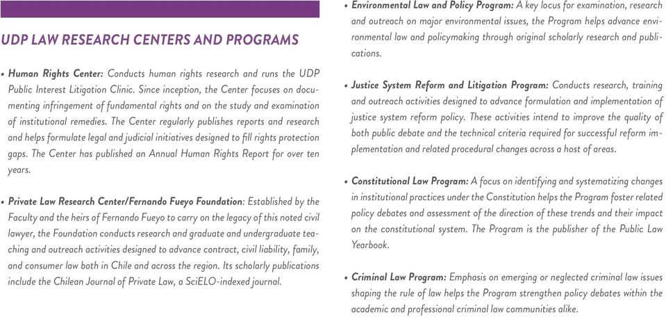 The Center regularly publishes reports and research and helps formulate legal and judicial initiatives designed to fill rights protection gaps.