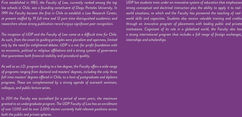 record enjoys significant peer recognition. The inception of UDP and the Faculty of Law came at a difficult time for Chile.