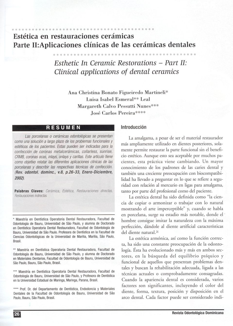 """''''' Esthetic In Ceramic Restorations - Part 11: Clinical applications of dental ceramics Ana Christina Bonato Figueiredo Martineli* Luisa Isabel Esmeral** Leal Margareth Calvo Pessutti Nunes***"