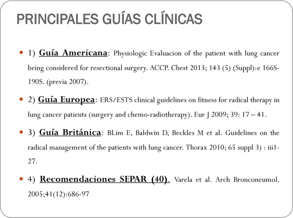 2) Guía Europea: ERS/ESTS clinical guidelines on fitness for radical therapy in lung cancer patients (surgery and chemo-radiotherapy).