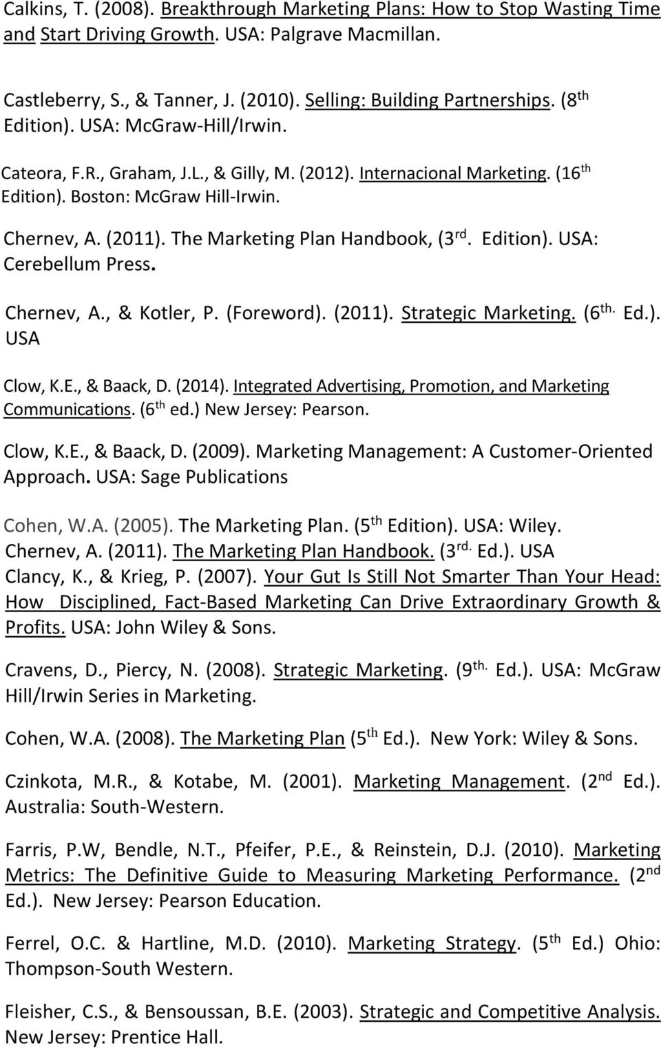 The Marketing Plan Handbook, (3 rd. Edition). USA: Cerebellum Press. Chernev, A., & Kotler, P. (Foreword). (2011). Strategic Marketing. (6 th. Ed.). USA Clow, K.E., & Baack, D. (2014).