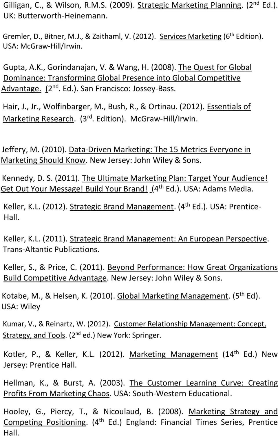 Hair, J., Jr., Wolfinbarger, M., Bush, R., & Ortinau. (2012). Essentials of Marketing Research. (3 rd. Edition). McGraw-Hill/Irwin. Jeffery, M. (2010).