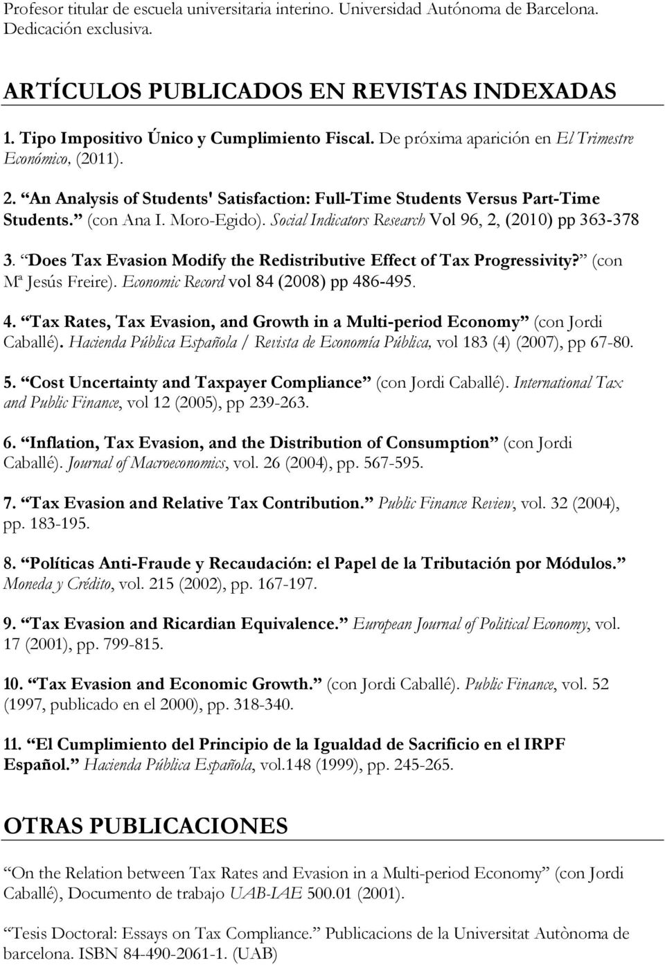 Social Indicators Research Vol 96, 2, (2010) pp 363-378 3. Does Tax Evasion Modify the Redistributive Effect of Tax Progressivity? (con Mª Jesús Freire). Economic Record vol 84 (2008) pp 48