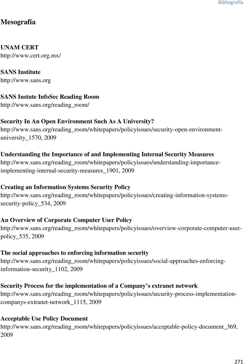 sans.org/reading_room/whitepapers/policyissues/creating-information-systemssecurity-policy_534, An Overview of Corporate Computer User Policy http://www.sans.org/reading_room/whitepapers/policyissues/overview-corporate-computer-userpolicy_535, The social approaches to enforcing information security http://www.