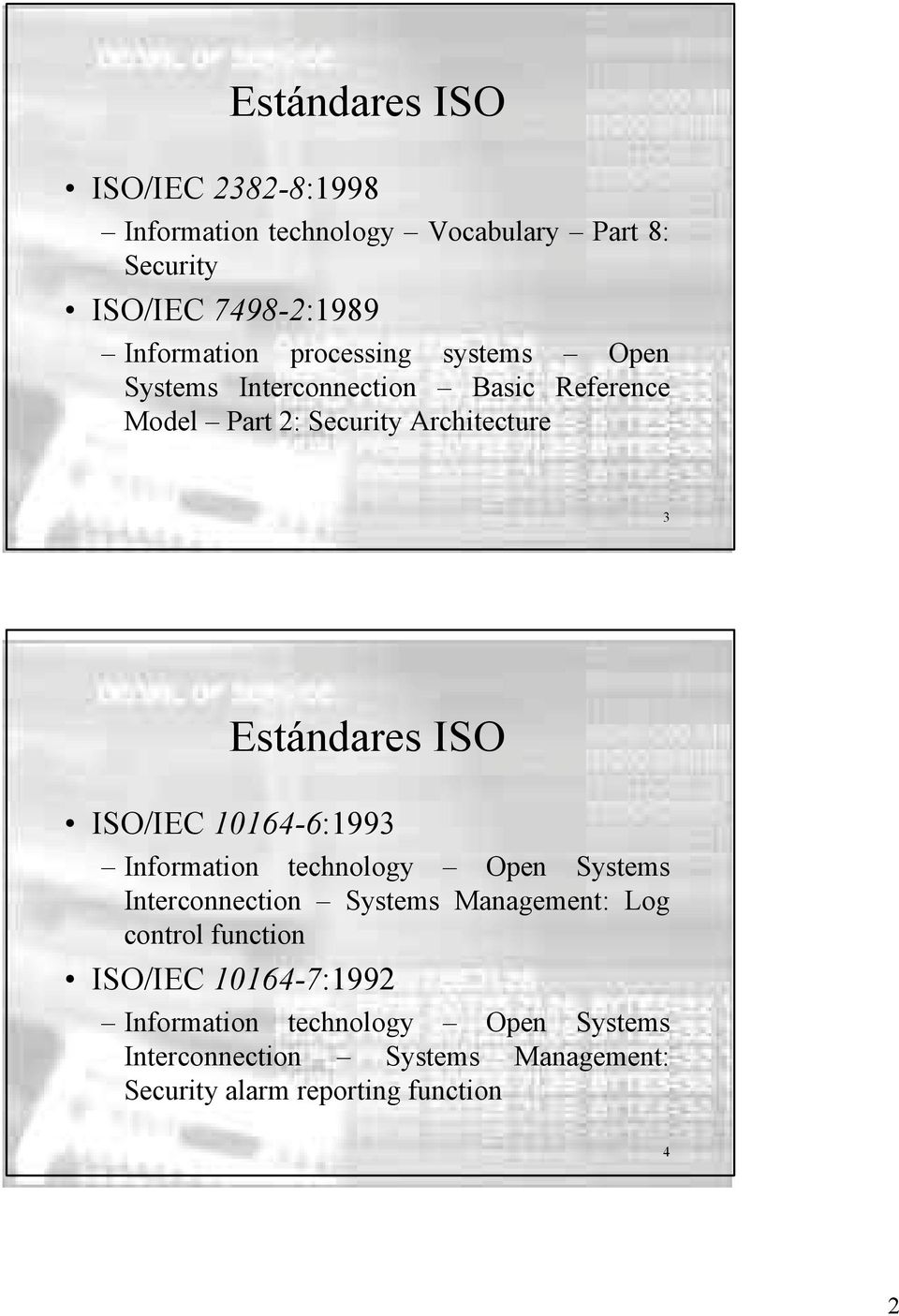 Security Architecture 3 Estándares ISO ISO/IEC 10164-6:1993 Interconnection Systems Management: Log