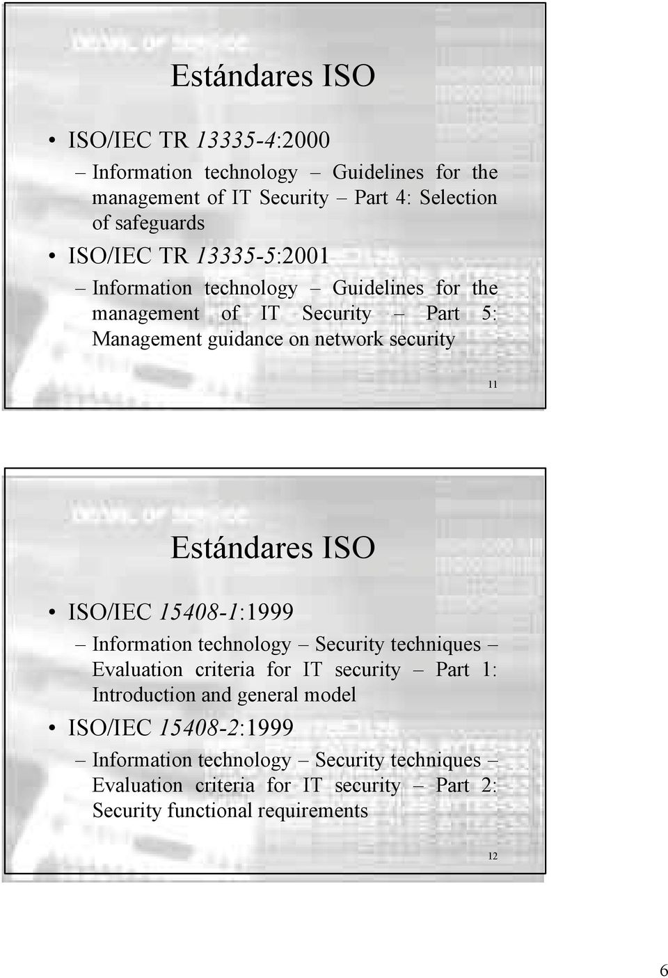 Estándares ISO ISO/IEC 15408-1:1999 Information technology Security techniques Evaluation criteria for IT security Part 1: Introduction and