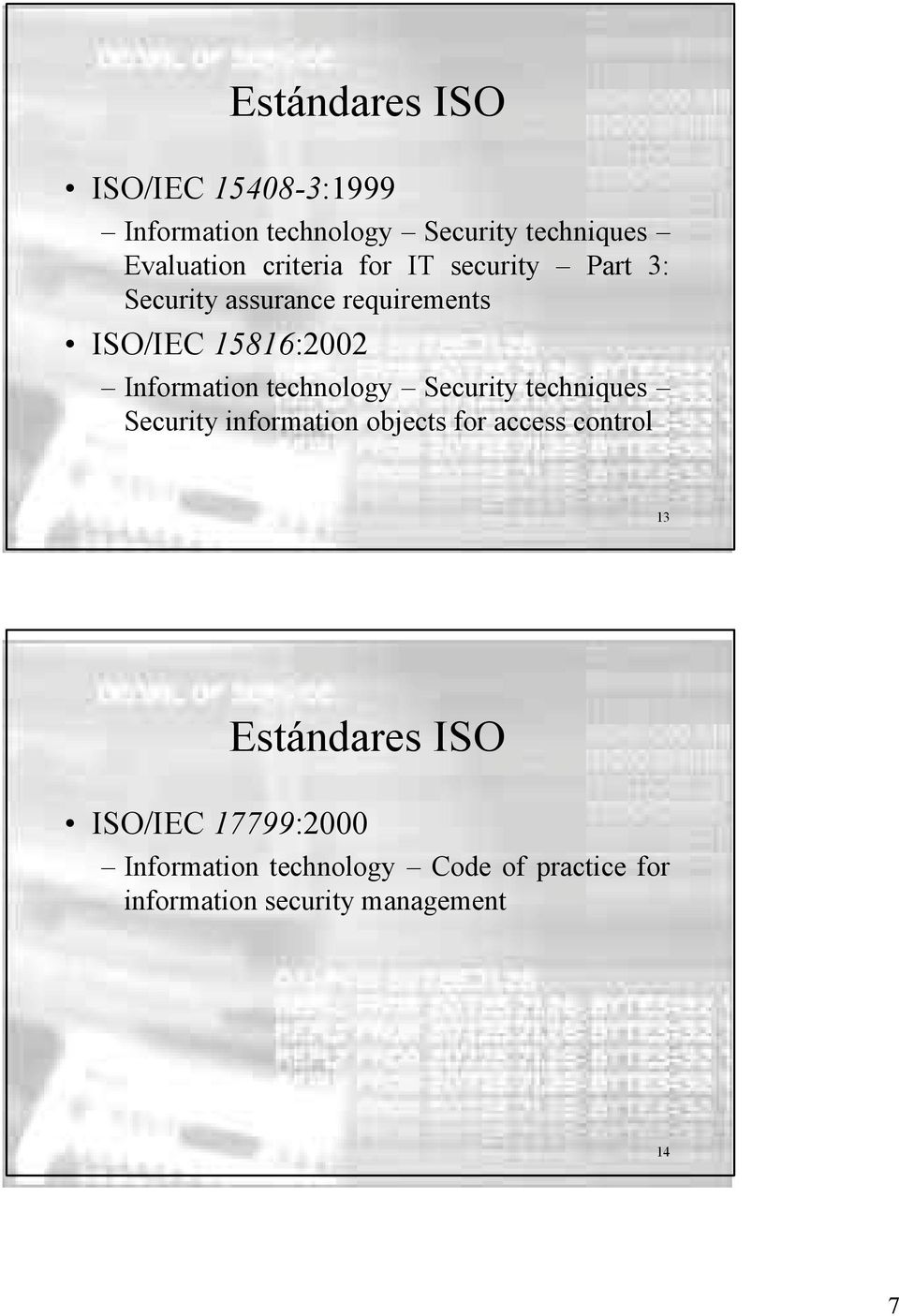 technology Security techniques Security information objects for access control 13 Estándares