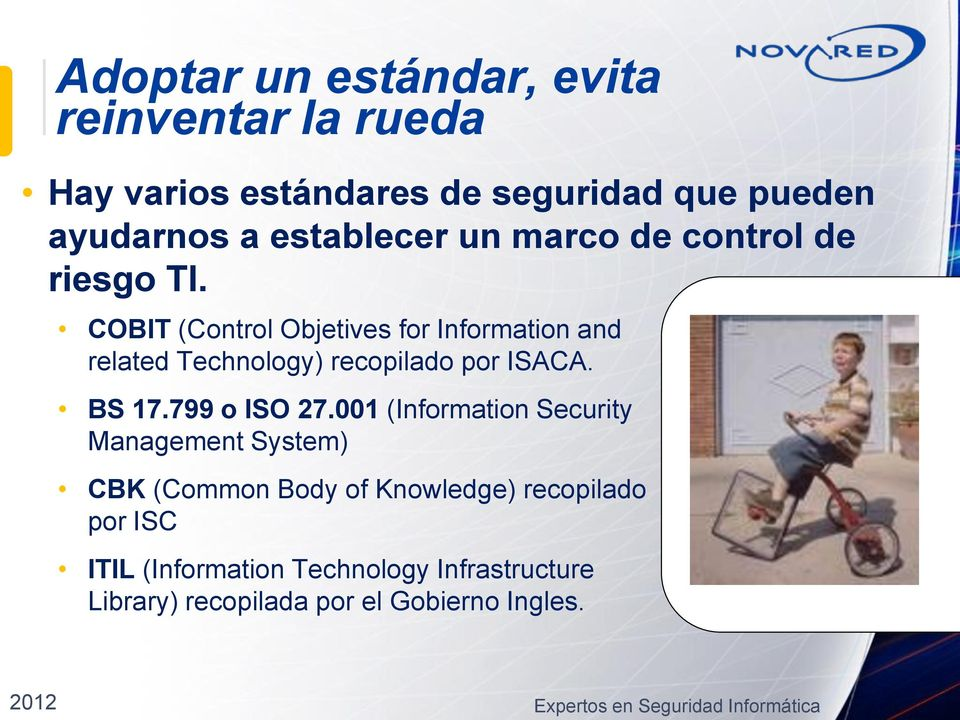 COBIT (Control Objetives for Information and related Technology) recopilado por ISACA. BS 17.799 o ISO 27.