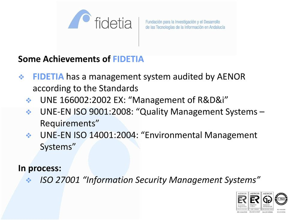 9001:2008: Quality Management Systems Requirements UNE-EN ISO 14001:2004: