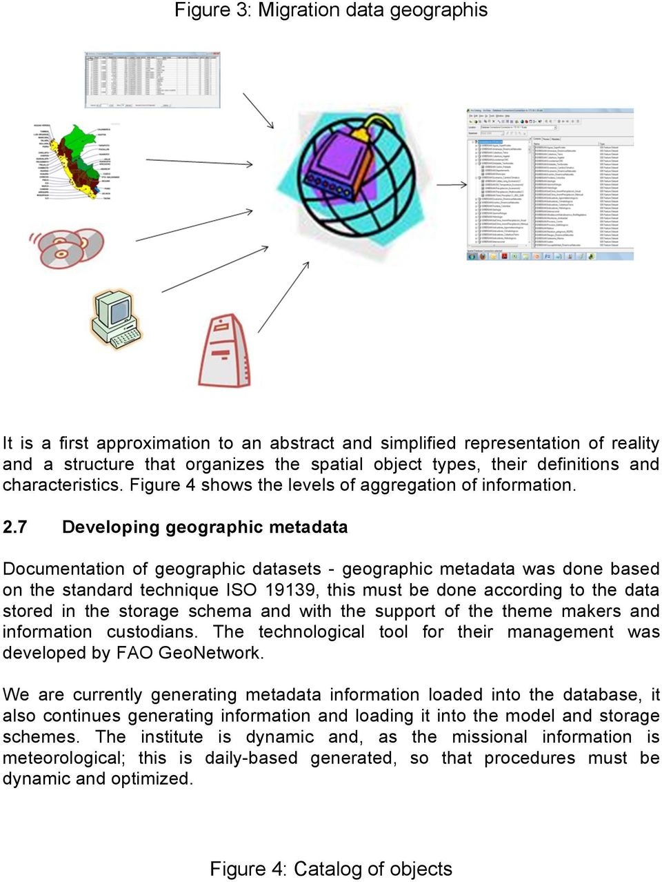 7 Developing geographic metadata Documentation of geographic datasets - geographic metadata was done based on the standard technique ISO 19139, this must be done according to the data stored in the