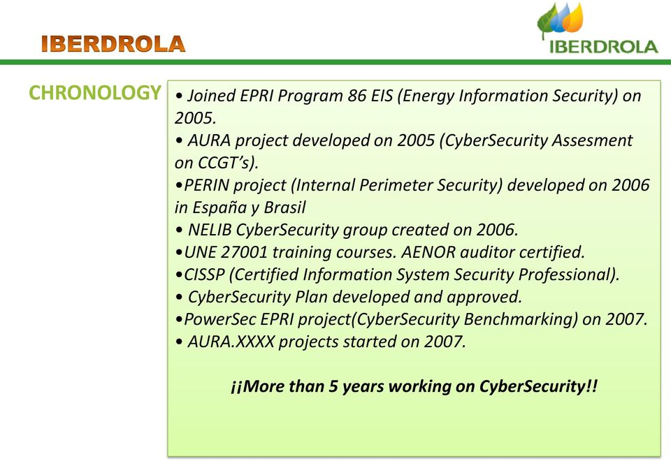 PERIN project (Internal Perimeter Security) developed on 2006 in España y Brasil NELIB CyberSecurity group created on 2006.