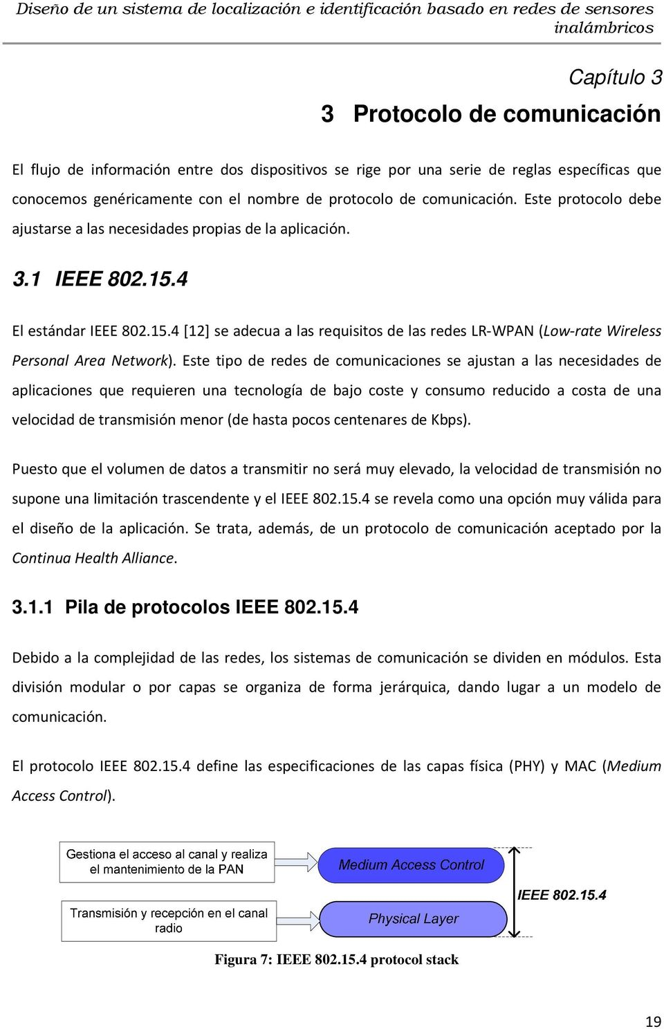 4 El estándar IEEE 802.15.4 [12] se adecua a las requisitos de las redes LR-WPAN (Low-rate Wireless Personal Area Network).