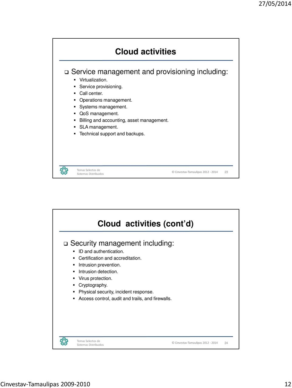 23 Cloud activities (cont d) Security management including: ID and authentication. Certification and accreditation. Intrusion prevention.