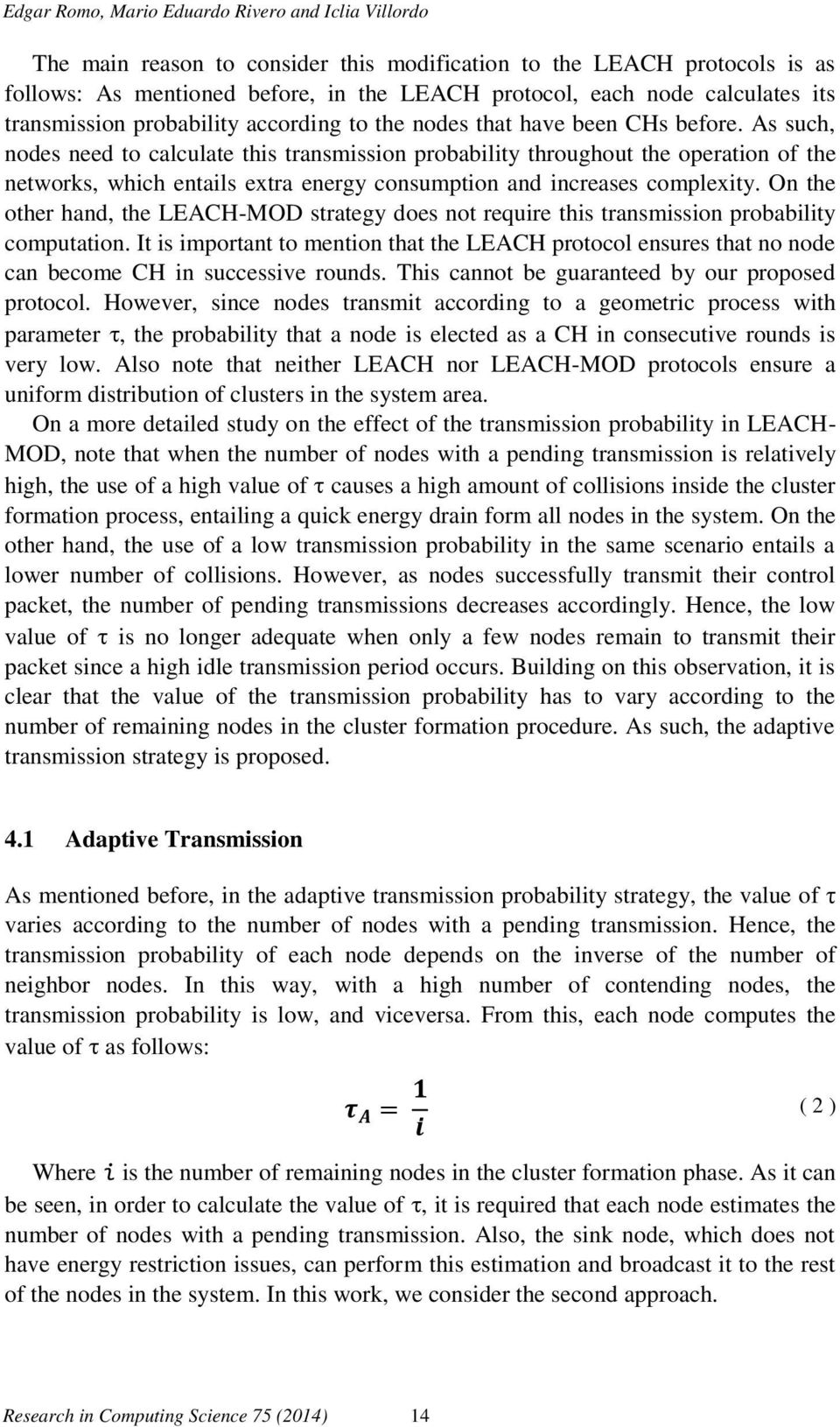 As such, nodes need to calculate this transmission probability throughout the operation of the networks, which entails extra energy consumption and increases complexity.