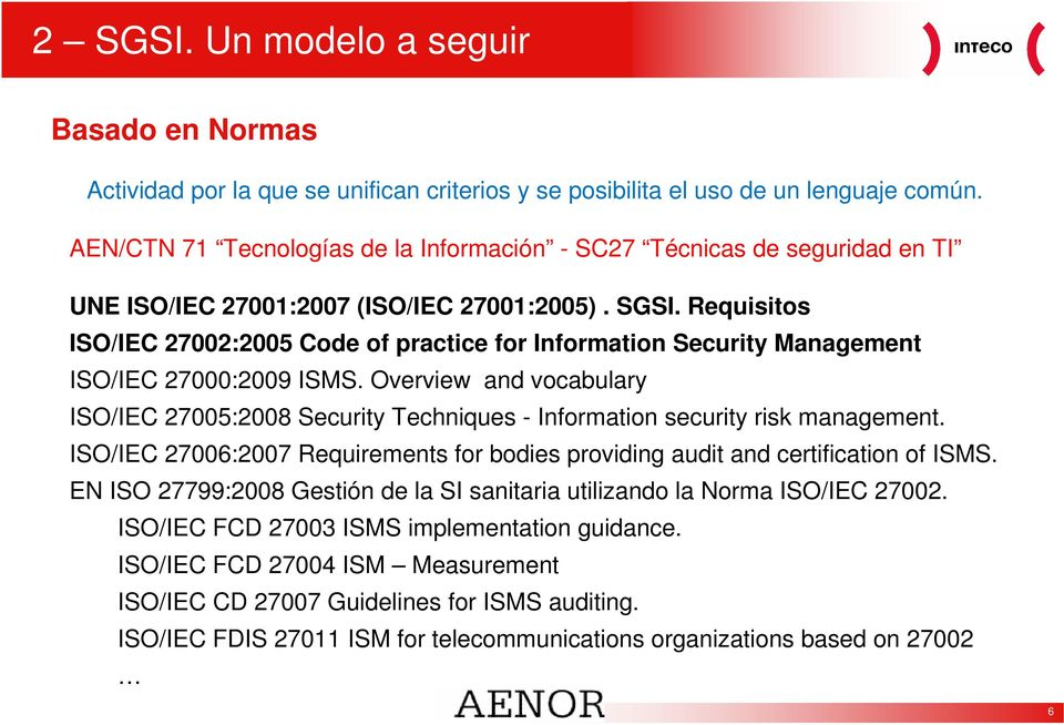 Requisitos ISO/IEC 27002:2005 Code of practice for Information Security Management ISO/IEC 27000:2009 ISMS.