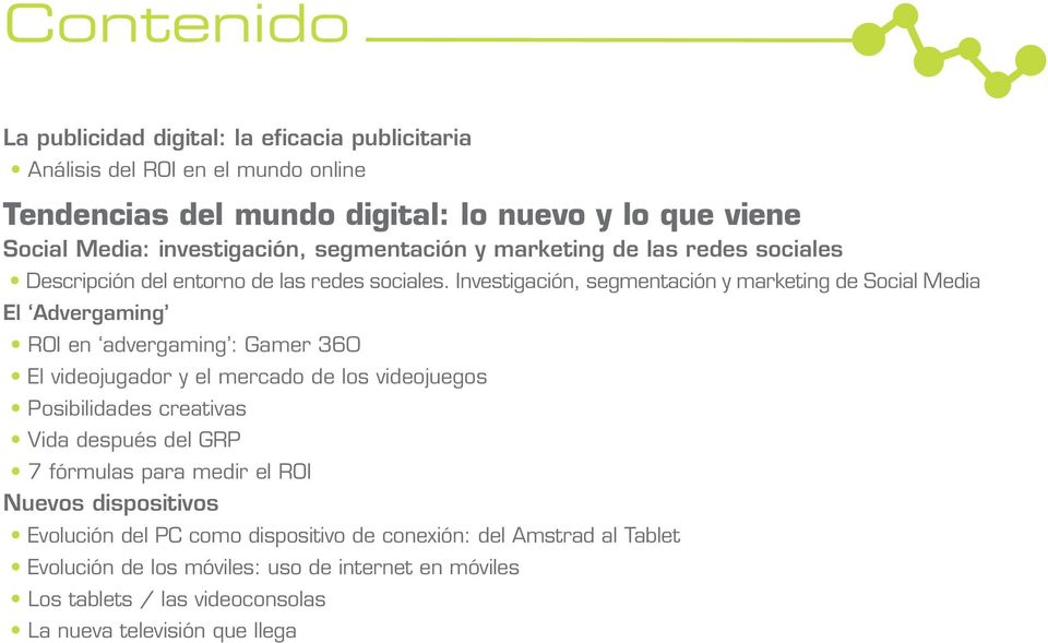 Investigación, segmentación y marketing de Social Media El Advergaming ROI en advergaming : Gamer 360 El videojugador y el mercado de los videojuegos Posibilidades creativas