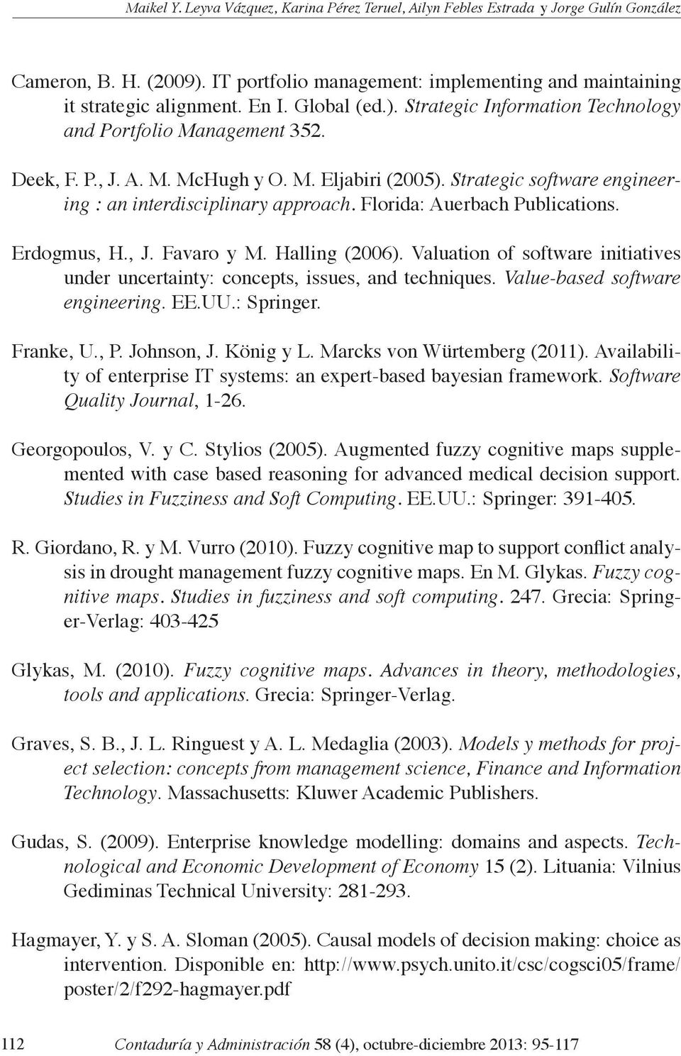 Florida: Auerbach Publications. Erdogmus, H., J. Favaro y M. Halling (2006). Valuation of software initiatives under uncertainty: concepts, issues, and techniques. Value-based software engineering.