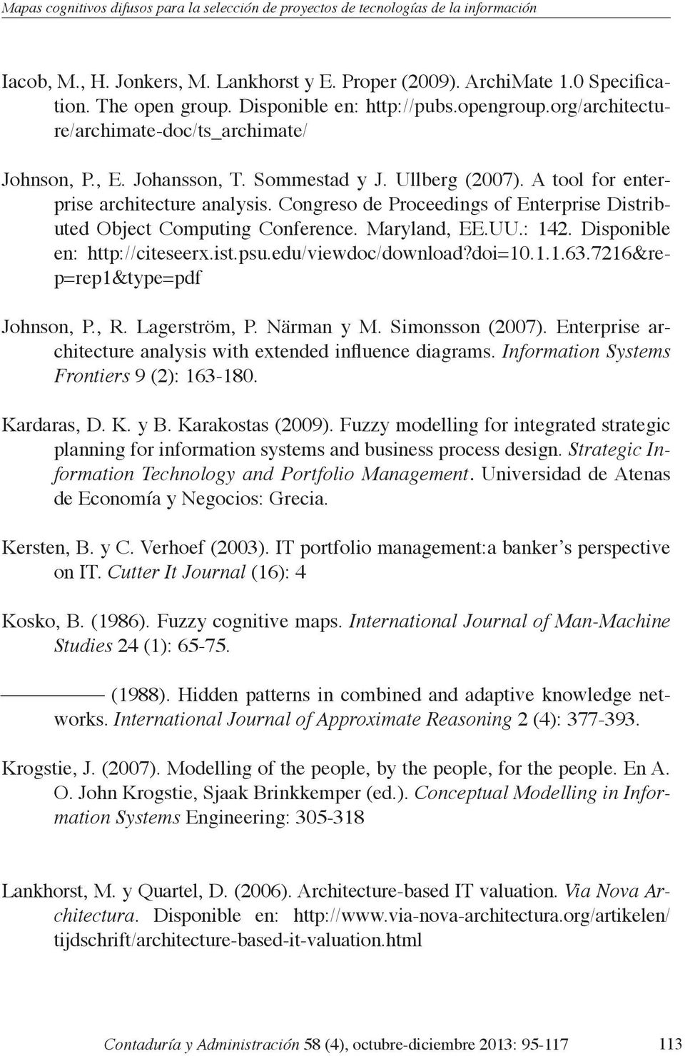 Congreso de Proceedings of Enterprise Distributed Object Computing Conference. Maryland, EE.UU.: 142. Disponible en: http://citeseerx.ist.psu.edu/viewdoc/download?doi=10.1.1.63.