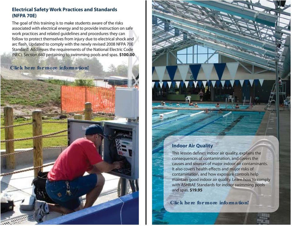 Updated to comply with the newly revised 2008 NFPA 70E Standard. Addresses the requirements of the National Electric Code (NEC), Section 680 pertaining to swimming pools and spas. $100.