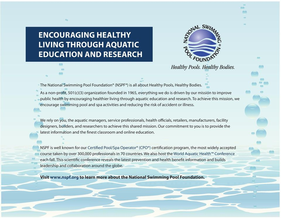 To achieve this mission, we encourage swimming pool and spa activities and reducing the risk of accident or illness.