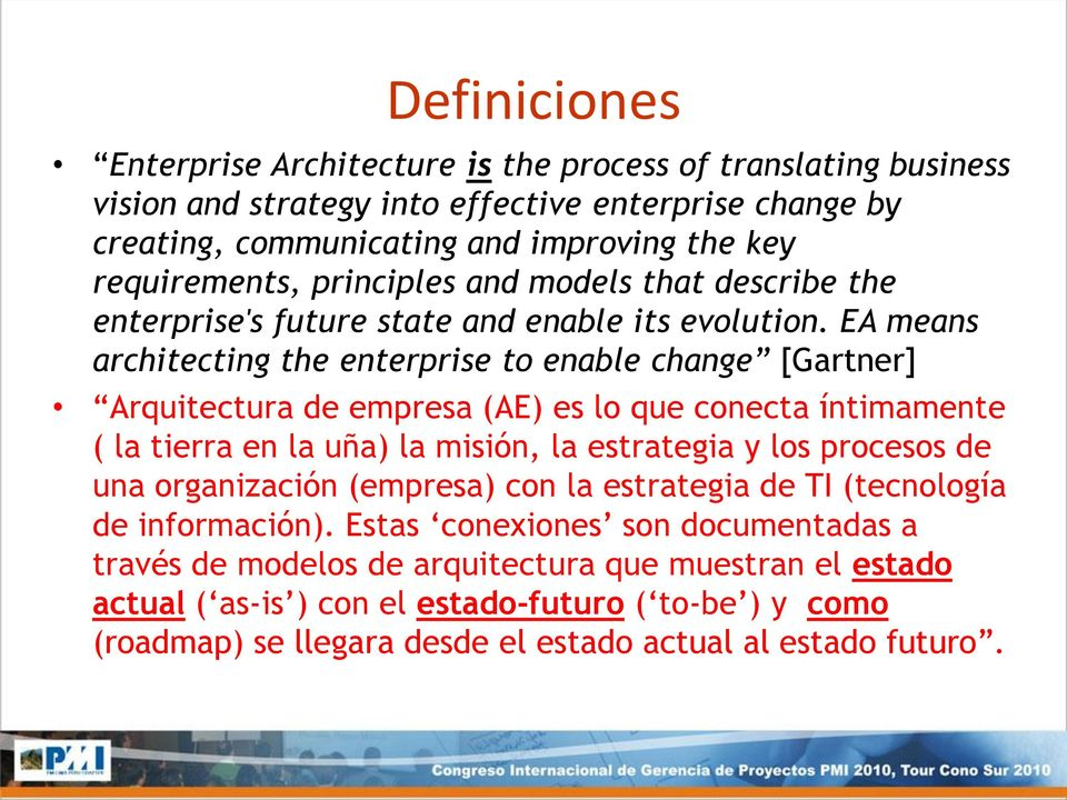 EA means architecting the enterprise to enable change [Gartner] Arquitectura de empresa (AE) es lo que conecta íntimamente ( la tierra en la uña) la misión, la estrategia y los procesos de