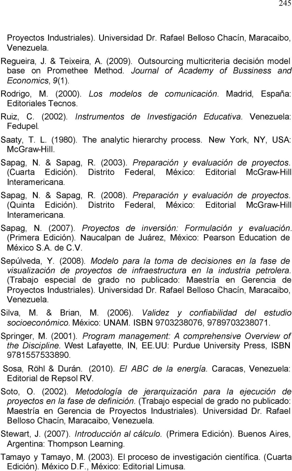 Venezuela: Fedupel. Saaty, T. L. (1980). The analytic hierarchy process. New York, NY, USA: McGraw-Hill. Sapag, N. & Sapag, R. (2003). Preparación y evaluación de. (Cuarta Edición).