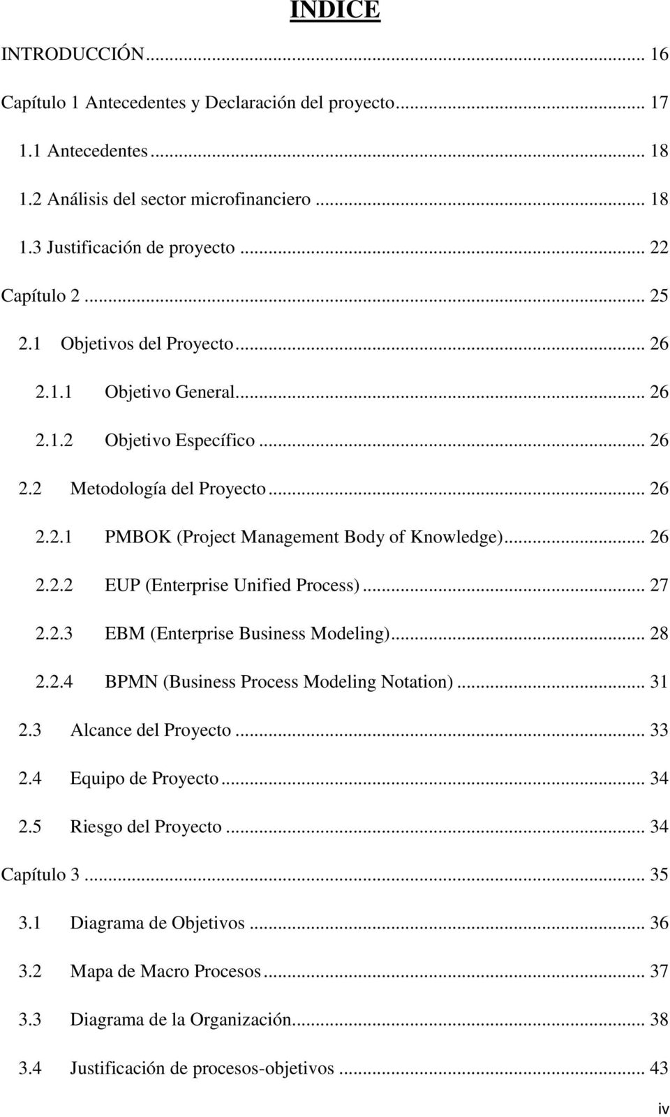 .. 27 2.2.3 EBM (Enterprise Business Modeling)... 28 2.2.4 BPMN (Business Process Modeling Notation)... 31 2.3 Alcance del Proyecto... 33 2.4 Equipo de Proyecto... 34 2.5 Riesgo del Proyecto.