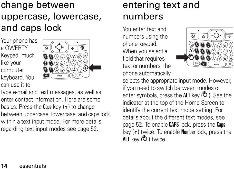 Here are some basics: Press the Caps key (Â) to change between uppercase, lowercase, and caps lock within a text input mode. For more details regarding text input modes see page 52.