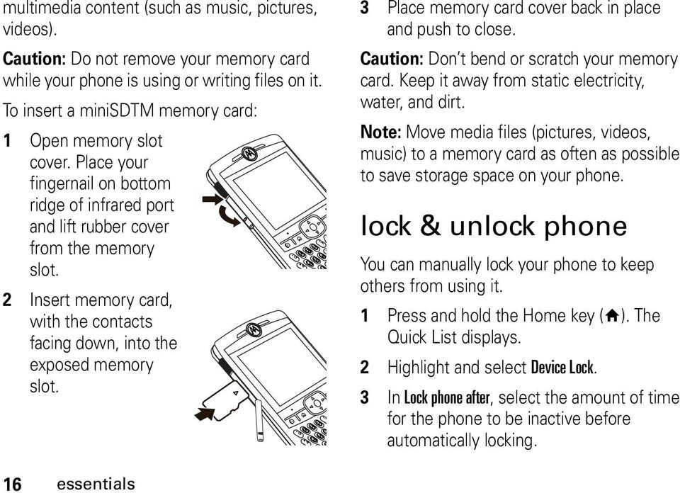 2 Insert memory card, with the contacts facing down, into the exposed memory slot. 3 Place memory card cover back in place and push to close. Caution: Don t bend or scratch your memory card.