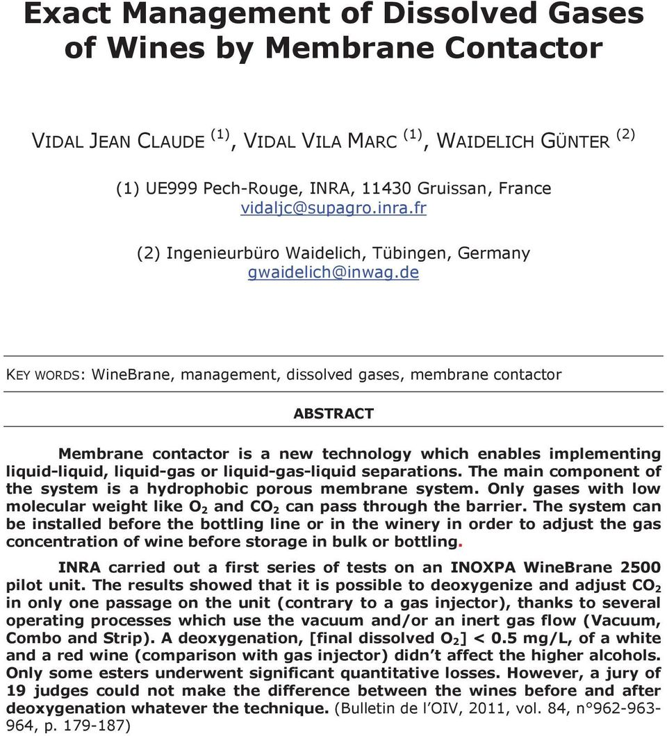de KEY WORDS: WineBrane, management, dissolved gases, membrane contactor ABSTRACT Membrane contactor is a new technology which enables implementing liquid-liquid, liquid-gas or liquid-gas-liquid