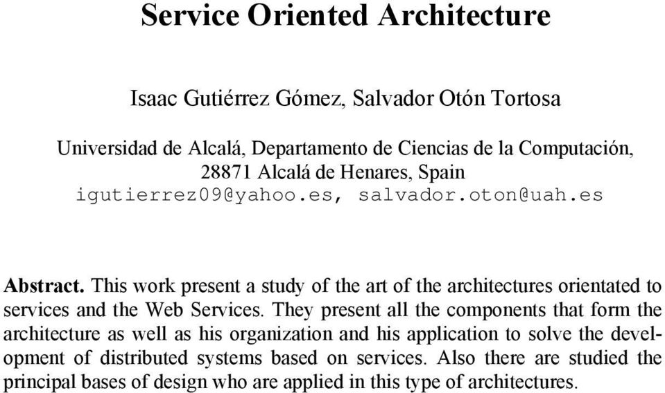 This work present a study of the art of the architectures orientated to services and the Web Services.