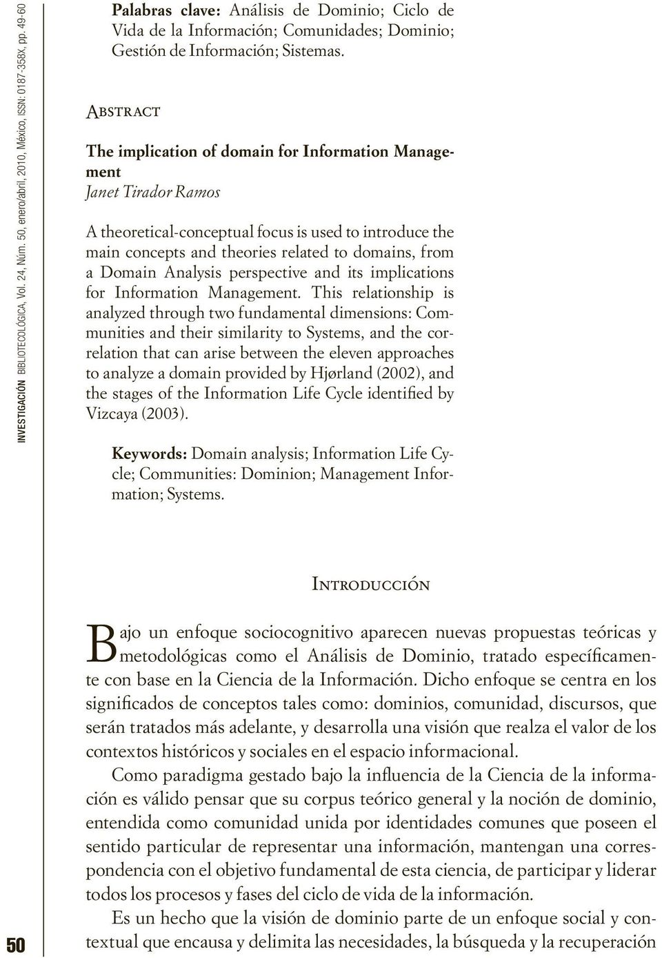 Abstract The implication of domain for Information Management Janet Tirador Ramos A theoretical-conceptual focus is used to introduce the main concepts and theories related to domains, from a Domain