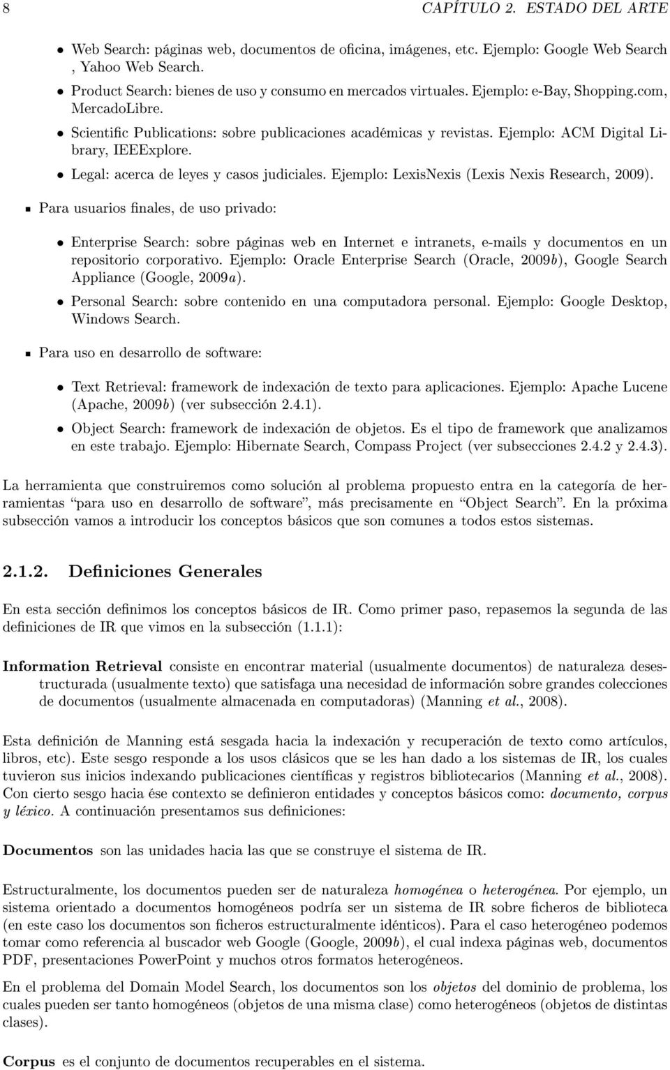 Ejemplo: LexisNexis (Lexis Nexis Research, 2009). Para usuarios nales, de uso privado: Enterprise Search: sobre páginas web en Internet e intranets, e-mails y documentos en un repositorio corporativo.