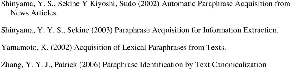 Shinyama, Y. Y. S., Sekine (2003) Paraphrase Acquisition for Information Extraction.