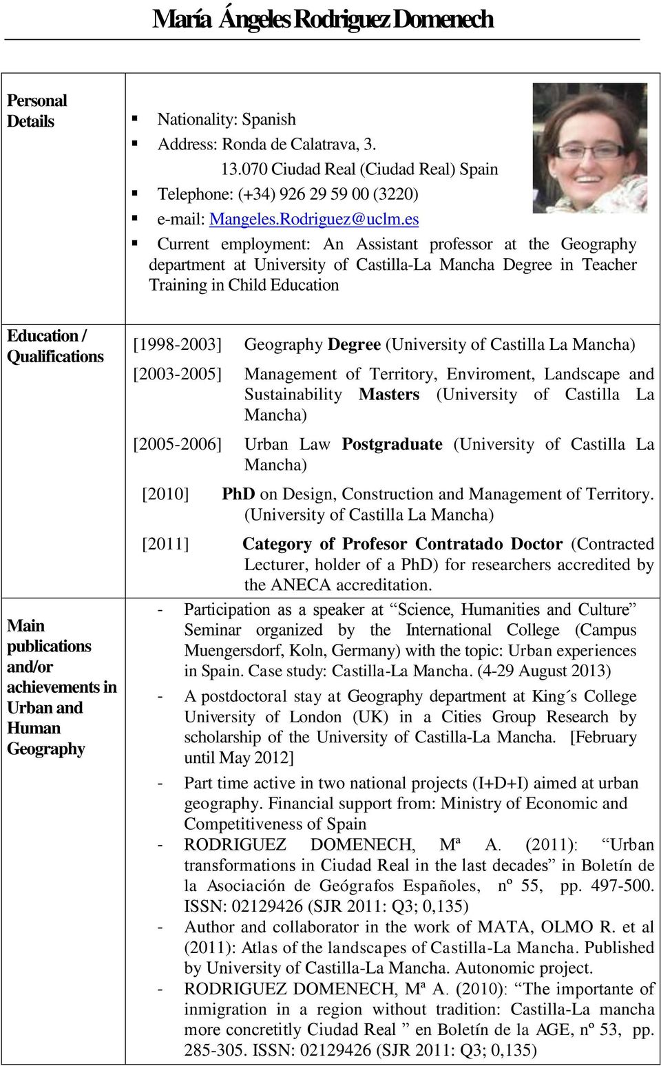 es Current employment: An Assistant professor at the Geography department at University of Castilla-La Mancha Degree in Teacher Training in Child / Qualifications Main publications and/or
