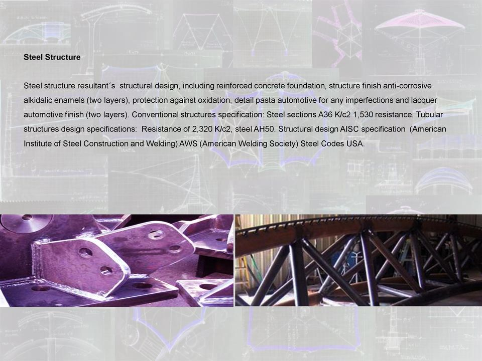 Conventional structures specification: Steel sections A36 K/c2 1,530 resistance.
