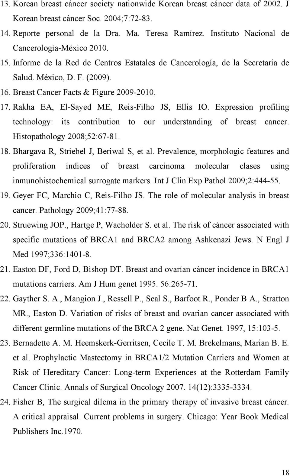 17. Rakha EA, El-Sayed ME, Reis-Filho JS, Ellis IO. Expression profiling technology: its contribution to our understanding of breast cancer. Histopathology 2008;52:67-81. 18.