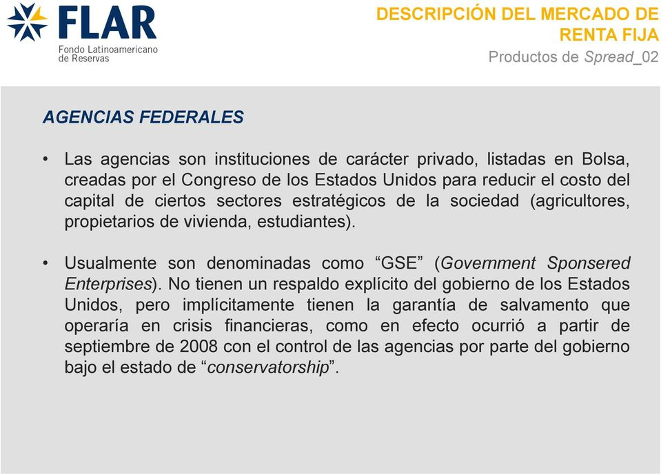 Usualmente son denominadas como GSE (Government Sponsered Enterprises).